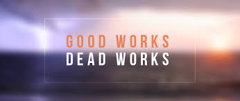 The Grace Imposter Addresses Part 12: Good Works Vs Dead Works