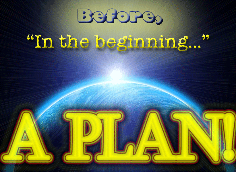 "Before ""In the beginning…"" a Plan"