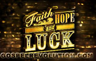 Good Luck versus good faith versus good hope.