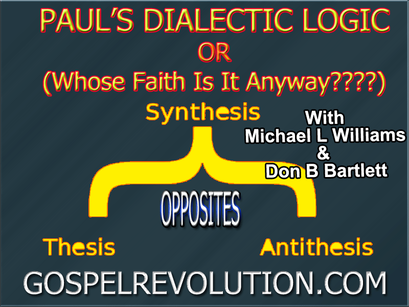 Paul's Dialectic Logic (or Whose Faith Is It Anyway???)