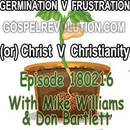 Germination versus Frustration OR Christ versus Christianity