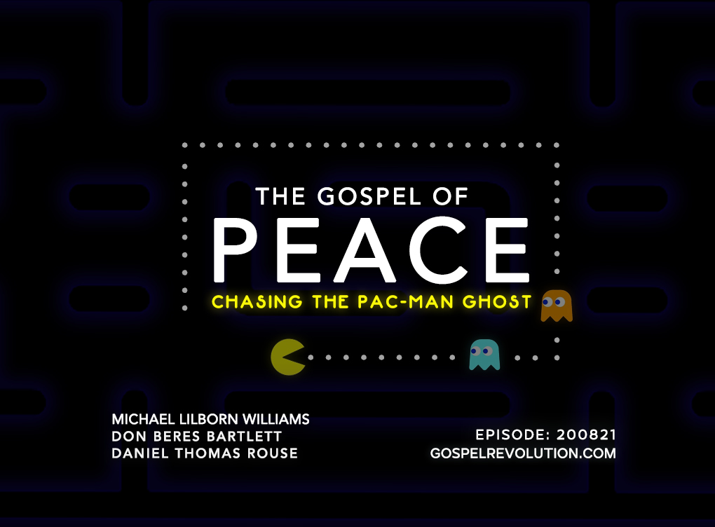 200821 The Gospel of Peace: Chasing The PAC-MAN Ghost