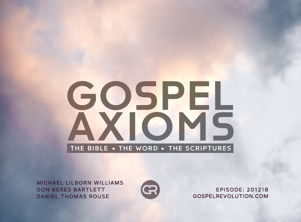201218 Gospel Axioms: the Bible, the Word, and the Scriptures