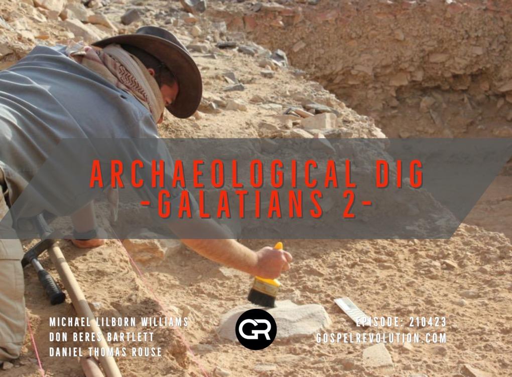 210423 Archaeological Dig — Galatians 2