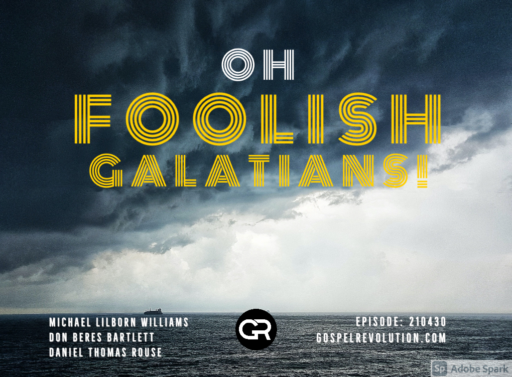 Oh Foolish Galatians!