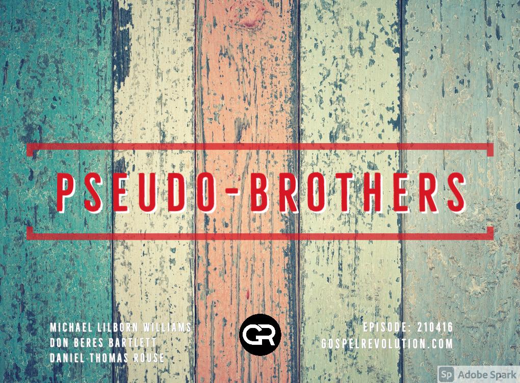 210416 Pseudo-Brothers – Galatians 2