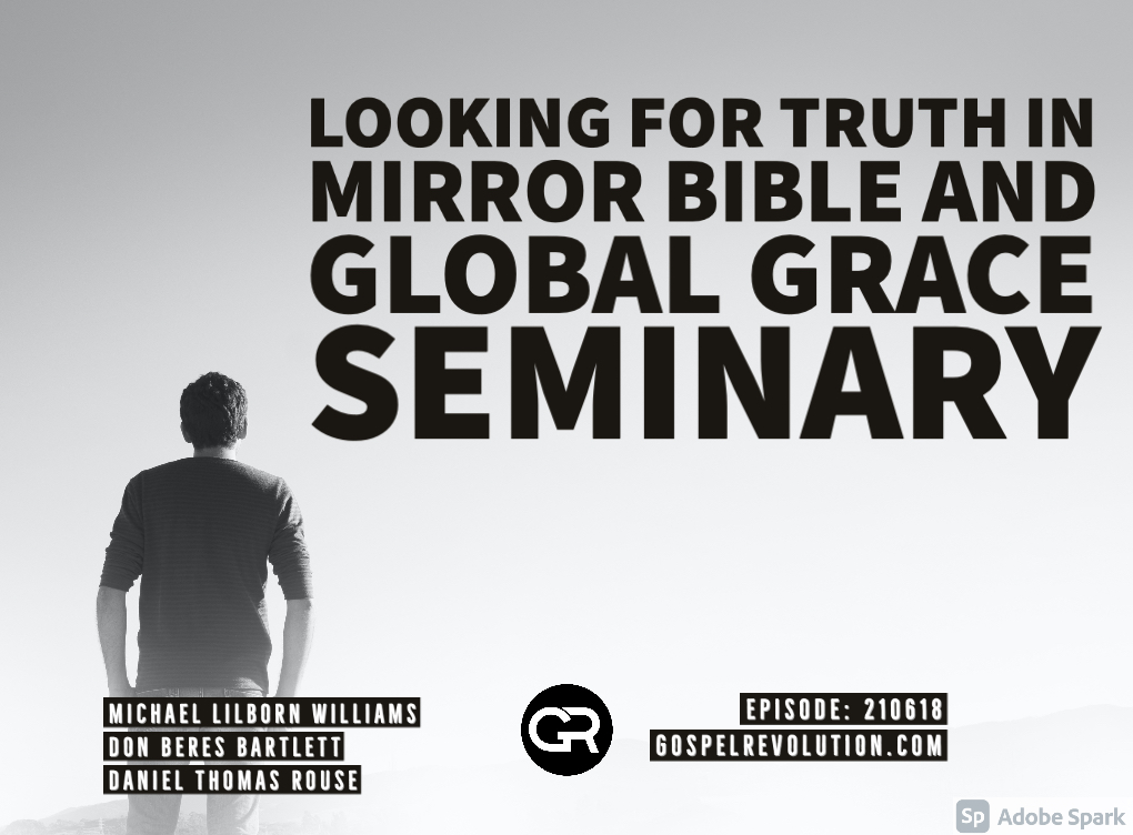 210618 Looking For The Truth In Mirror Bible and Global Grace Seminary