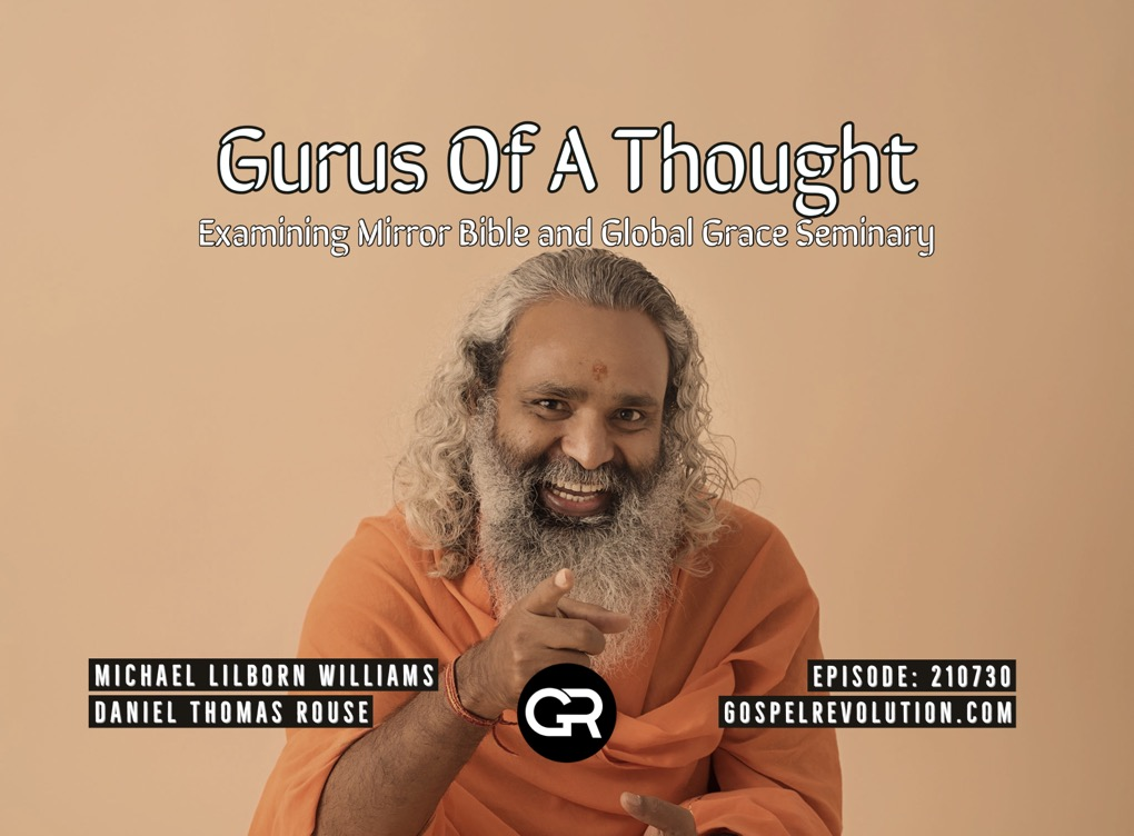 210730 The Gurus Of A Thought – Examining Mirror Bible and Global Grace Seminary