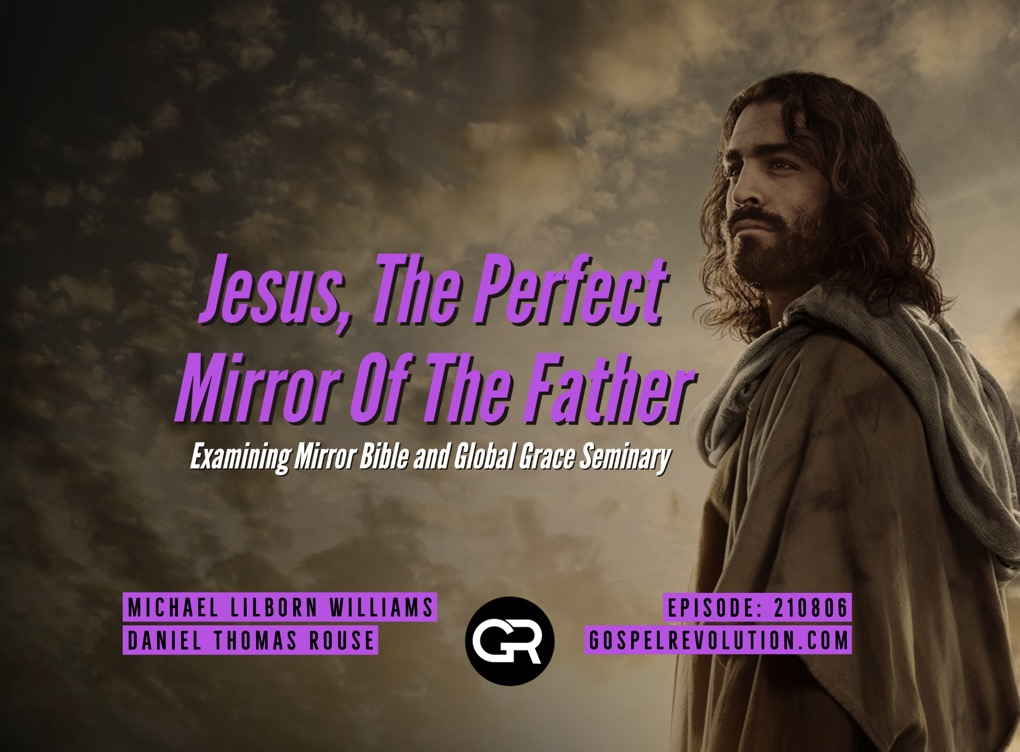 210806 Jesus, The Perfect Mirror Of The Father — Examining Mirror Bible and Global Grace Seminary