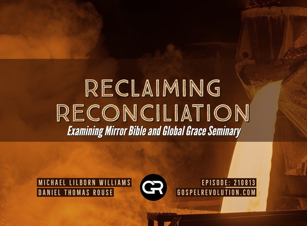 210813 Reclaiming Reconciliation — Examining Mirror Bible and Global Grace Seminary